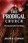 The Prodigal Church: Rescuing Spirituality from Religion by Joseph B. Lumpkin (Paperback, 2010)