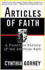 Articles of Faith: A Frontline History of the Abortion Wars by Cynthia Gorney (Paperback, 2000)