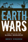 Earth Wars: The Battle for Global Resources by Geoff Hiscock (Hardback, 2012)