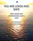You Are Loved and Safe: Prep Notes for Experiencing God's Love: Jesus Speaking about the Miracle Principles of His Course in Miracles by Sun~rose (Paperback / softback, 2010)