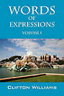 Words of Expressions: Volume I by Clifton Williams (Paperback / softback, 2010)