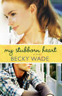 My Stubborn Heart by Becky Wade (Paperback, 2012)