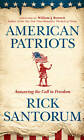American Patriots: Answering the Call to Freedom by Us Senator Rick Santorum (Hardback, 2012)