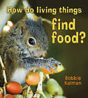 How Do Living Things Find Food? by Bobbie Kalman (Paperback, 2010)