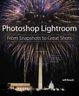 Photoshop Lightroom: From Snapshots to Great Shots (covers Lightroom 4) by Jeff Revell (Paperback, 2012)