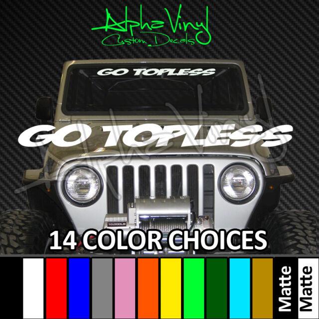 Jeep  Windshield Banner GO TOPLESS Decal 14 colors Fits: Wrangler TJ JK YJ JL JT