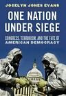 One Nation Under Siege: Congress, Terrorism, and the Fate of American Democracy by Jocelyn Jones Evans (Hardback, 2010)