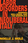 Labor Disorders in Neoliberal Italy: Mobbing, Well-Being, and the Workplace by Noelle J. Mole (Paperback, 2011)