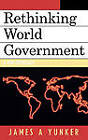 Rethinking World Government: A New Approach by James A. Yunker (Hardback, 2005)