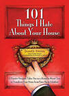 101 Things I Hate About Your House: Designing Your Way to a More Gracious Life One Room at a Time by James Swan (Paperback, 2011)