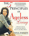 The Five Principles of Ageless Living: A Woman's Guide to Lifelong Health, Beauty, and Well-Being by Dayle Haddon (Paperback, 2005)
