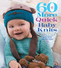 60 More Quick Baby Knits: Adorable Projects for Newborns to Tots in 220 Superwash Sport from Cascade Yarns by Sixth&Spring Books (Paperback, 2012)