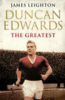 Duncan Edwards: The Greatest by James Leighton (Paperback, 2013)