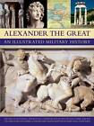 Alexander the Great: An Illustrated Military History by Nigel Rodgers (Paperback, 2011)