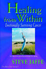 Healing from Within: Emotionally Surviving Cancer by Steve Jaffe (Paperback / softback, 2002)
