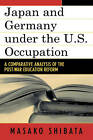 Japan and Germany Under the U.S. Occupation: A Comparative Analysis of Post-war Education Reform by Masako Shibata (Paperback, 2008)
