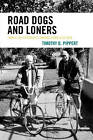 Road Dogs and Loners: Family Relationships Among Homeless Men by Timothy D. Pippert (Paperback, 2007)