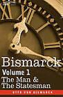 Bismarck: The Man & the Statesman, Volume 1 by Otto Von Bismarck (Hardback, 2013)