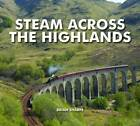 Steam Across The Highlands by Brian Sharpe (Hardback, 2012)