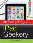 iPad Geekery: 50 Insanely Cool Hacks and Mods for Your Apple Tablet by Guy Hart-Davis (Paperback, 2012)