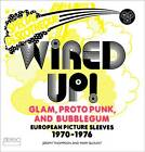 Wired Up! - Glam Proto Punk and Bubblegum European Picture Sleeves 1970-1976 by East of Borneo (Hardback, 2013)