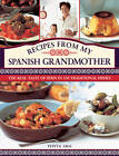 Recipes from My Spanish Grandmother: The Real Taste of Spain in 150 Traditional Dishes by Pepita Aris (Hardback, 2013)