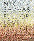 Full of Love Full of Wonder: Nike Savvas by Patricia Ellis, Stephen Little, Rachel Kent (Hardback, 2012)