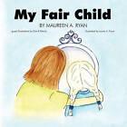 My Fair Child by Maureen Ryan Esposito (Paperback, 2009)