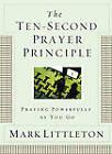 The Ten-Second Prayer Principle: Praying Powerfully as You Go by Mark Littleton (Paperback, 2007)