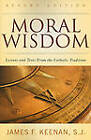 Moral Wisdom: Lessons and Texts from the Catholic Tradition by James F. Keenan (Paperback, 2010)