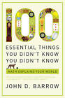 100 Essential Things You Didn't Know You Didn't Know: Math Explains Your World by John D. Barrow (Paperback, 2010)