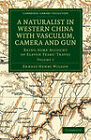 A Naturalist in Western China with Vasculum, Camera and Gun: Being Some Account of Eleven Years' Travel by Ernest Henry Wilson (Paperback, 2011)