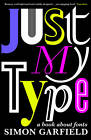 Just My Type: A Book About Fonts by Simon Garfield (Paperback, 2011)