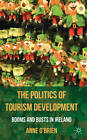 The Politics of Tourism Development: Booms and Busts in Ireland by Anne O'Brien (Hardback, 2011)