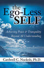 The EGO-Less Self: Achieving Peace & Tranquility Beyond All Understanding by Carwell C. Nuckols (Paperback, 2010)