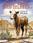 If Baby Bucking Bulls Could Talk by Bill Shaw; Illustrated by Jack J. Wells (Paperback, 2010)