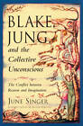Blake, Jung and the Collective Unconscious: The Conflict Between Reason and Imagination by June K. Singer (Paperback, 2000)