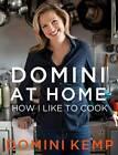 Domini at Home: How I Like to Cook by Domini Kemp (Hardback, 2012)