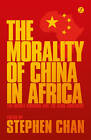 The Morality of China in Africa: The Middle Kingdom and the Dark Continent by Zed Books Ltd (Hardback, 2013)