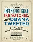 What Jefferson Read, IKE Watched and Obama Tweeted: 200 Years of Popular Culture in the White House by Tevi Troy (Paperback, 2013)