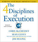 The 4 Disciplines of Execution: Achieving Your Wildly Important Goals by Chris McChesney, Sean Covey, Jim Huling (CD-Audio, 2012)