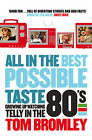 All in the Best Possible Taste: Growing Up Watching Telly in the Eighties by Tom Bromley (Paperback, 2011)