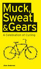 Muck, Sweat & Gears: A Celebration of Cycling by Alan Anderson (Hardback, 2011)