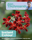 Alan Titchmarsh How to Garden: Instant Colour by Alan Titchmarsh (Paperback, 2012)
