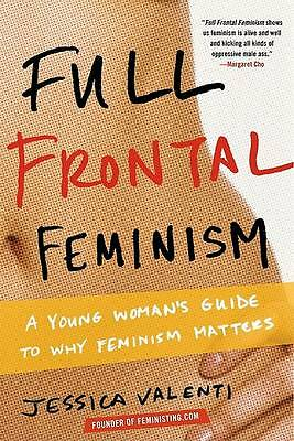Full Frontal Feminism: A Young Woman's Guide to Why Feminism Matters-ExLibrary