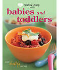 Healthy Living - Babies and Toddlers by Murdoch Books (Paperback, 2012)