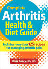 Complete Arthritis Health & Diet Guide: Includes More Than 125 Recipes for Managing Arthritis Pain by Kim Arrey (Paperback, 2012)