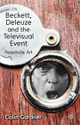 Beckett, Deleuze and the Televisual Event: Peephole Art by Colin Gardner (Hardback, 2012)