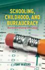 Schooling, Childhood, and Bureaucracy: Bureaucratizing the Child by Tony Waters (Hardback, 2012)