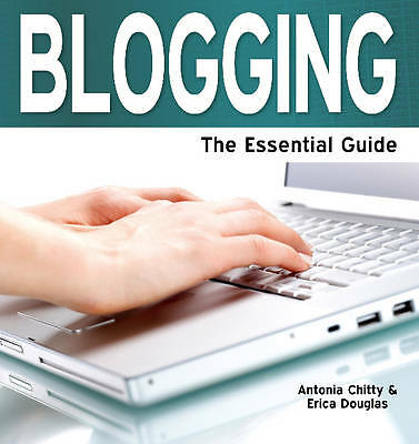 Blogging: The Essential Guide by Antonia Chitty, Erica Douglas 9781861442338